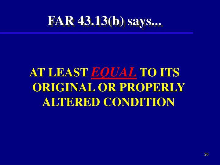 FAR 43.13(b) says...