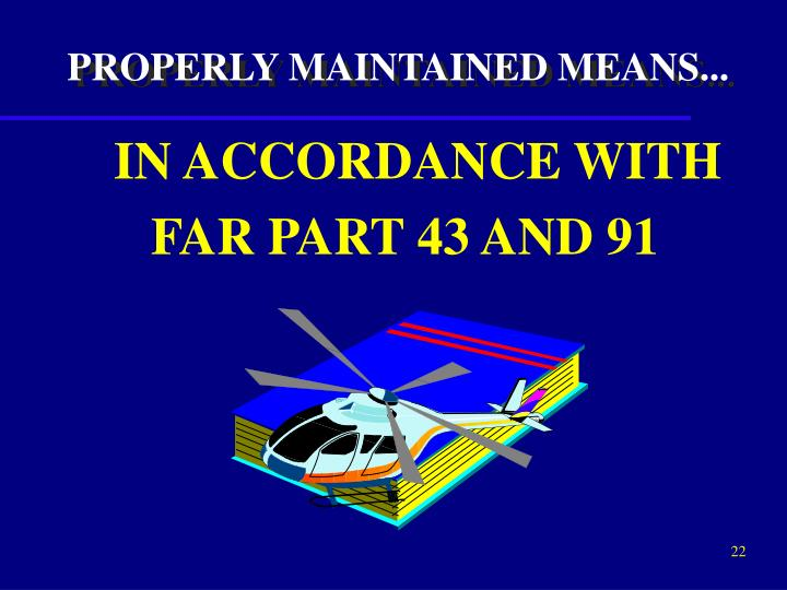 PROPERLY MAINTAINED MEANS...