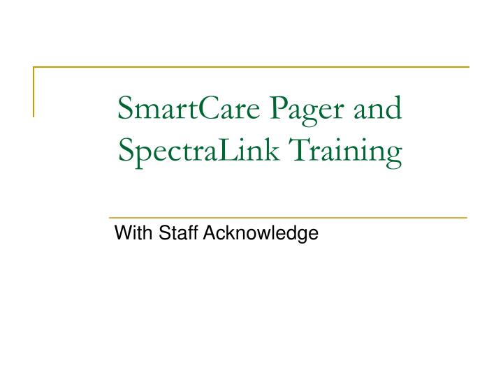 PPT - SmartCare Pager and SpectraLink Training PowerPoint