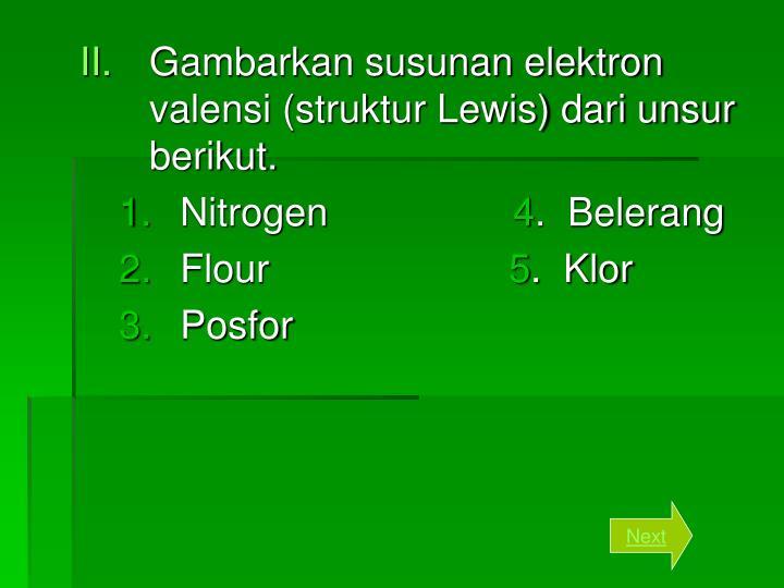 Gambarkan susunan elektron valensi (struktur Lewis) dari unsur berikut.