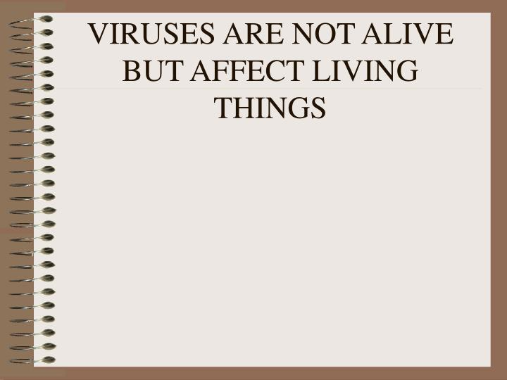 viruses are not alive but affect living things n.