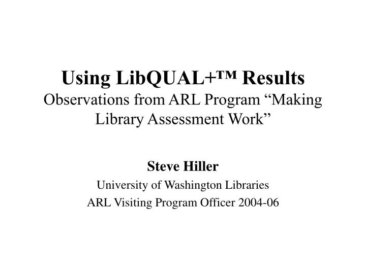 using libqual results observations from arl program making library assessment work n.