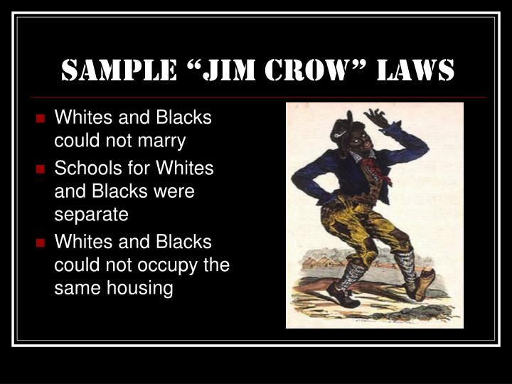 privilege racism and jim crow laws Formal legal segregation--r the jim crow laws, as they were known--was sanctified by supreme court in plessy vs ferguson, 1896 in this case the court ruled that separate but equal facilities were constitutional.