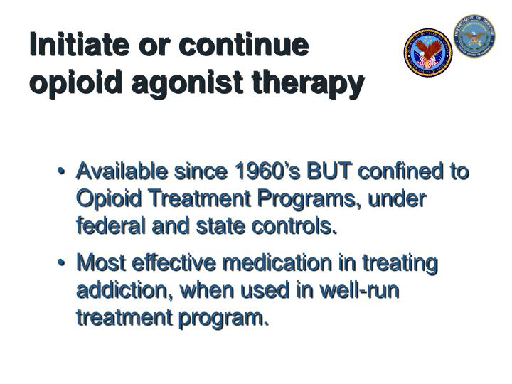Initiate or continue opioid agonist therapy