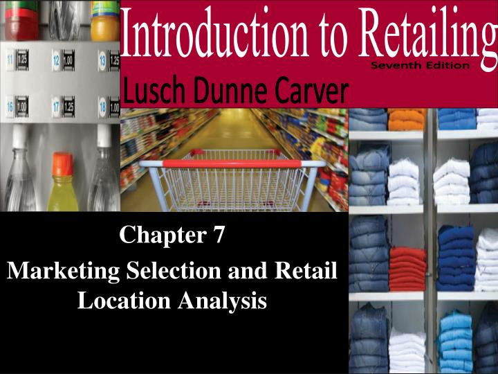 chapter 7 marketing selection and retail location analysis n.