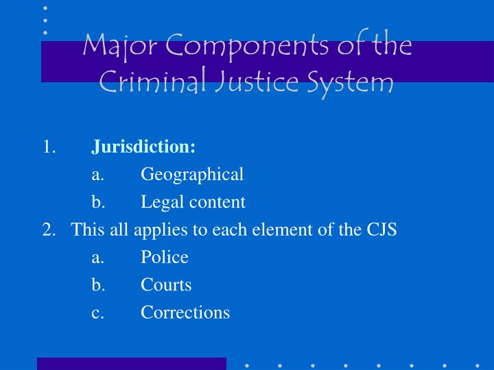 Major components of the criminal justice system