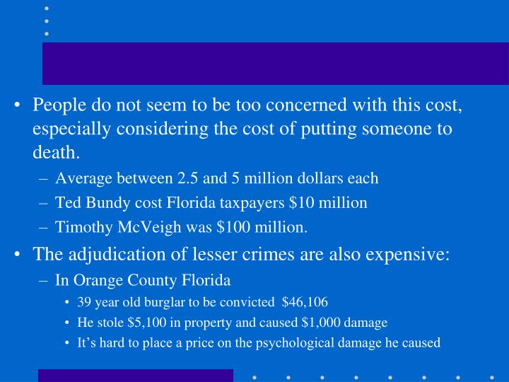 People do not seem to be too concerned with this cost, especially considering the cost of putting someone to death.