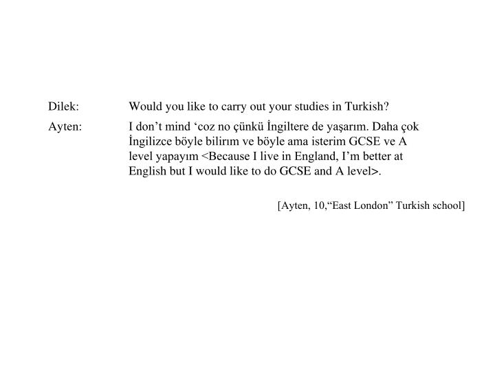 Dilek:Would you like to carry out your studies in Turkish?