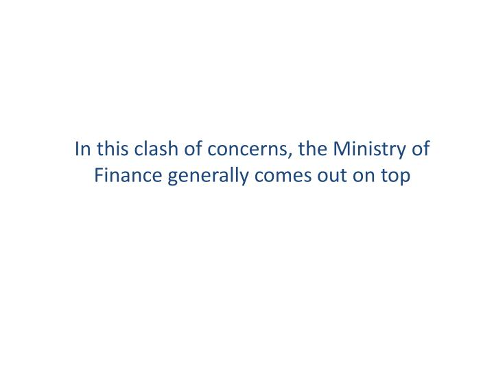 In this clash of concerns, the Ministry of Finance generally comes out on top