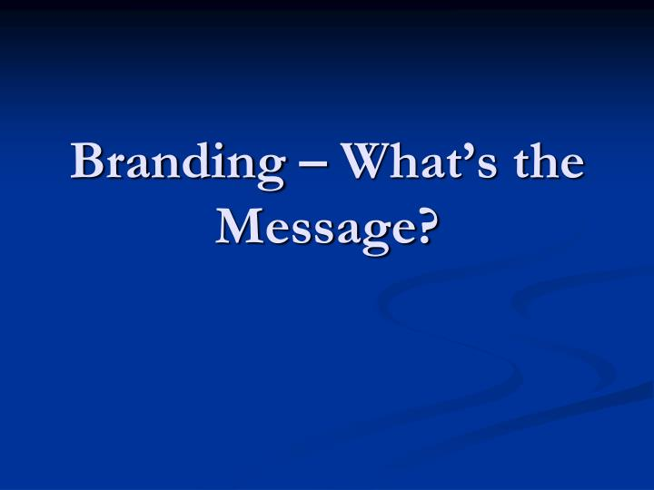 branding what s the message n.