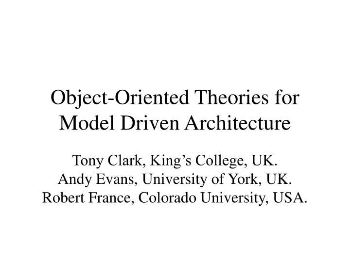 PPT - Object-Oriented Theories for Model Driven Architecture