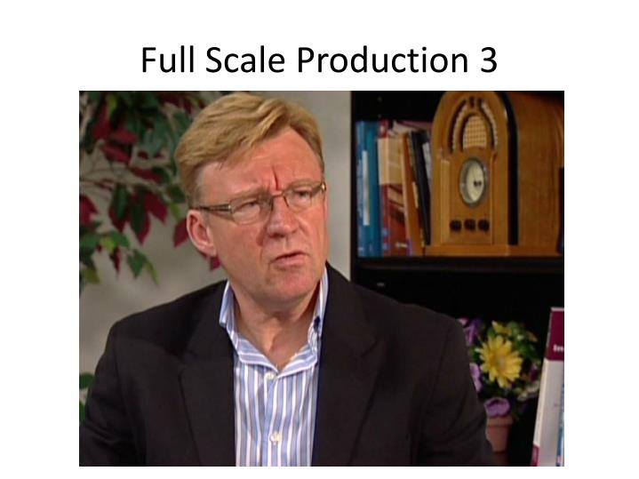 Full Scale Production 3