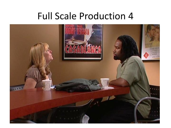 Full Scale Production 4