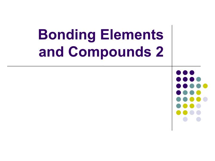 bonding elements and compounds 2 n.