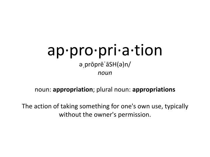 Ap·pro·pri·a·tion