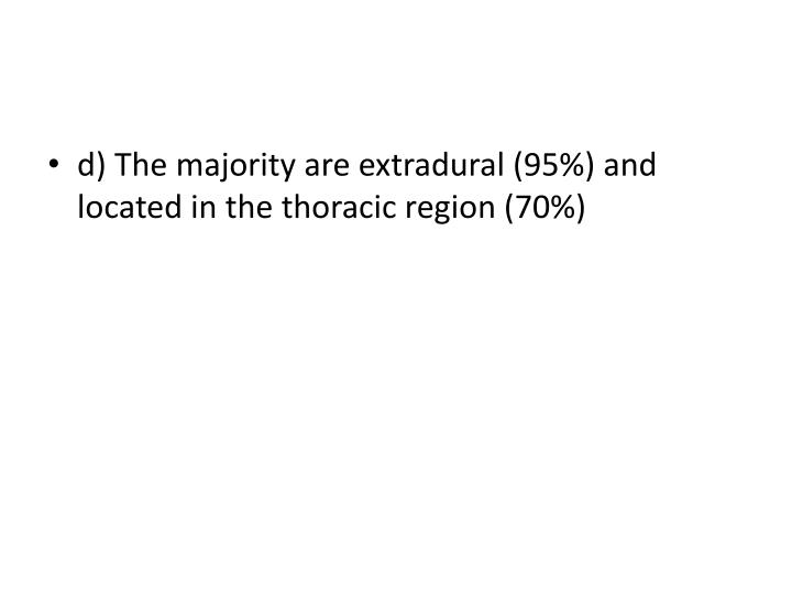 d) The majority are extradural (95%) and located in the thoracic region (70%)