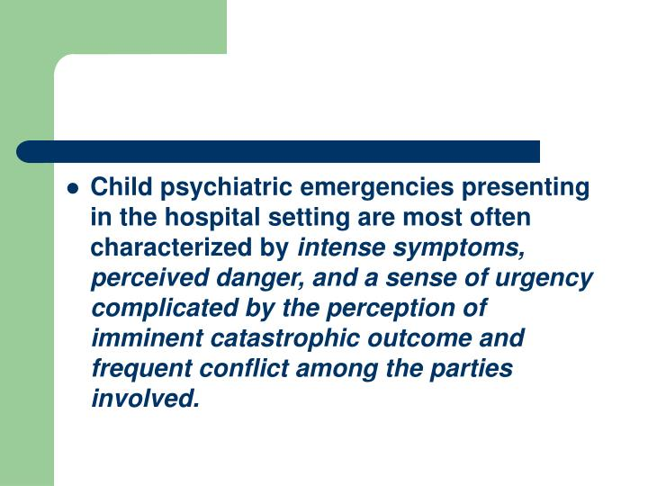 Child psychiatric emergencies presenting in the hospital setting are most often characterized by