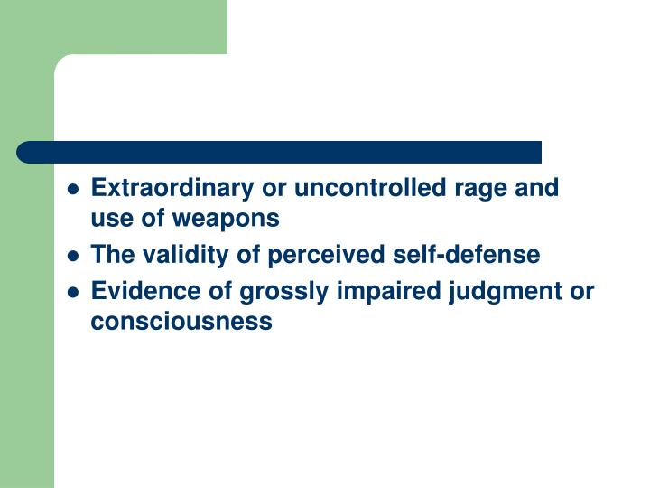 Extraordinary or uncontrolled rage and use of weapons