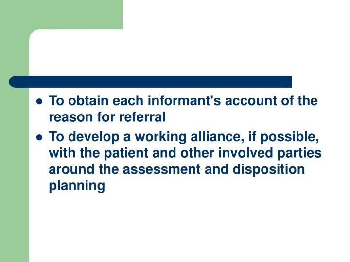To obtain each informant's account of the reason for referral
