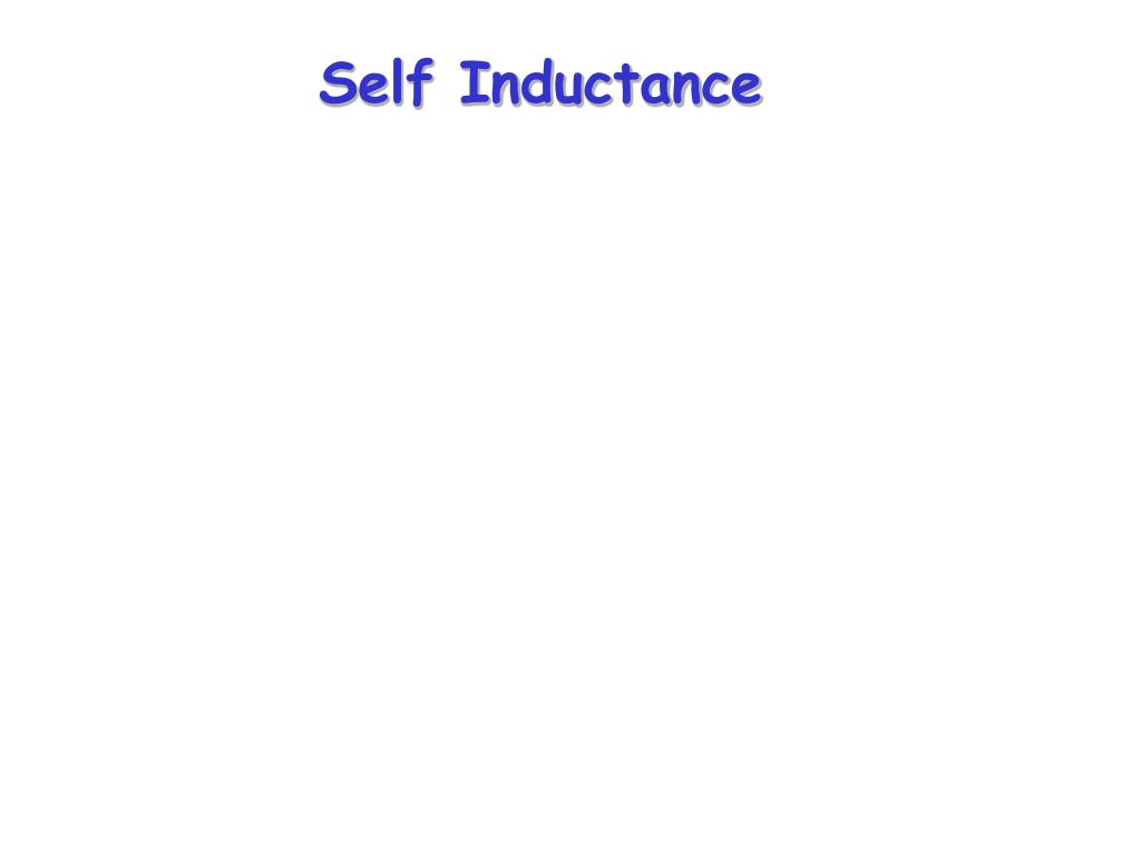 Ppt Self Inductance Powerpoint Presentation Id6395104 If We Increase The In An Rl Circuit What Happens To