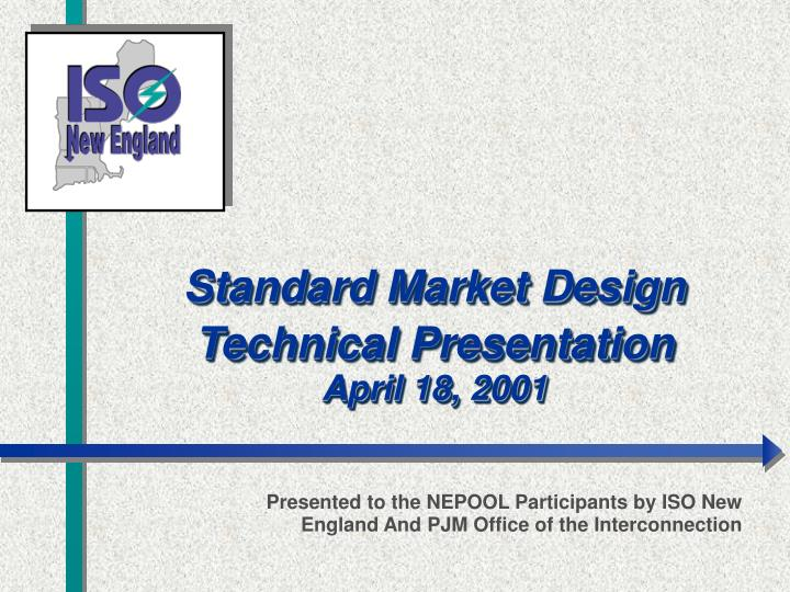 standard market design technical presentation april 18 2001 n.