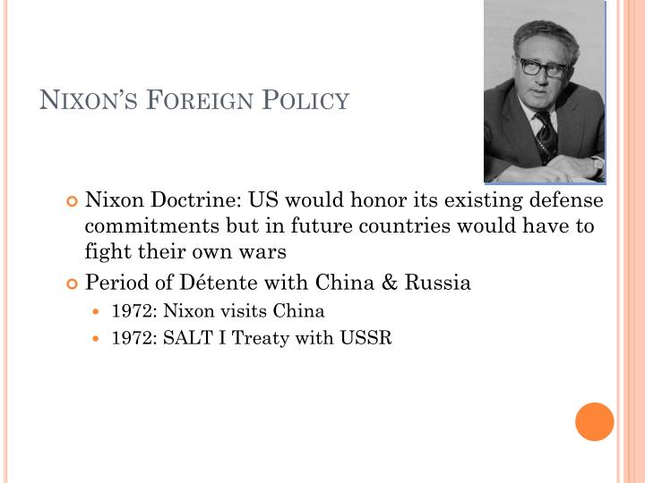 advantages of nixon doctrine Nixon doctrine: nixon doctrine, a foreign policy of the us government, announced by us pres richard nixon in 1969, whereby the united states would thereafter support allies facing military threats with economic and military aid rather than with ground troops it was announced during the vietnam.