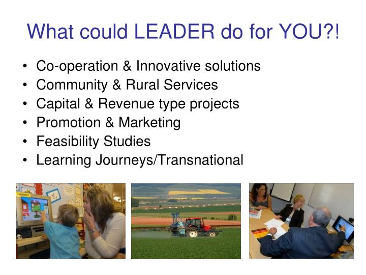 What could LEADER do for YOU?!