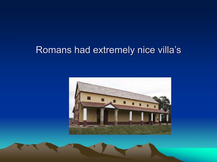 Romans had extremely nice villa s