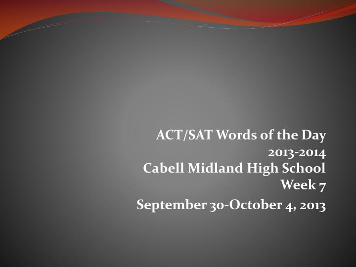 Act sat words of the day 2013 2014 cabell midland high school week 7 september 30 october 4 2013