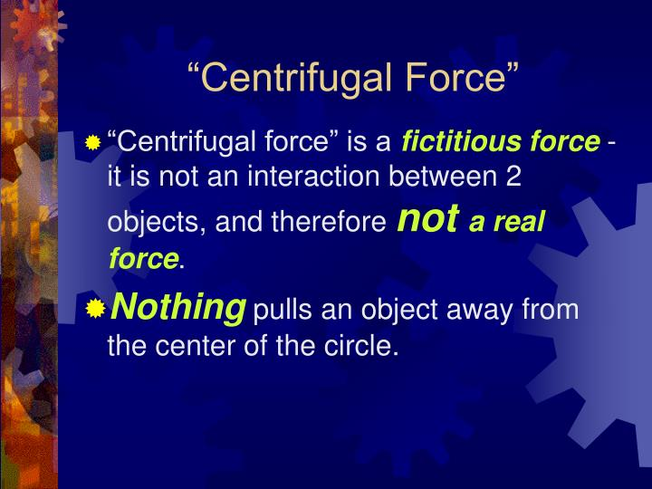 """Centrifugal Force"""