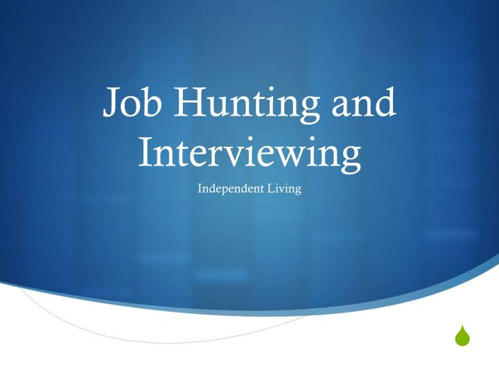 job hunting and interviewing n.