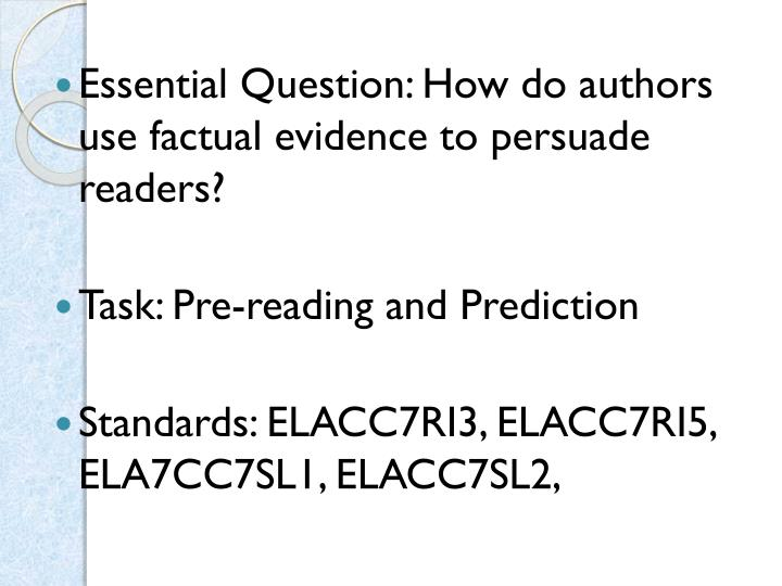 Essential Question: How do authors use factual evidence to persuade readers?