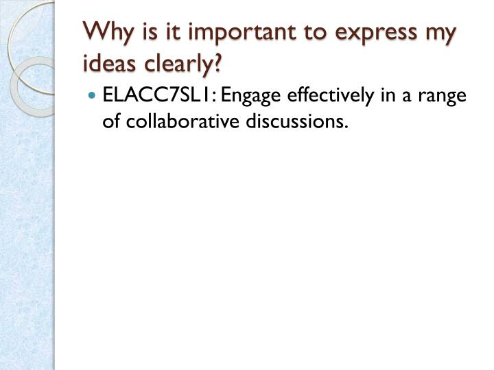 Why is it important to express my ideas clearly?