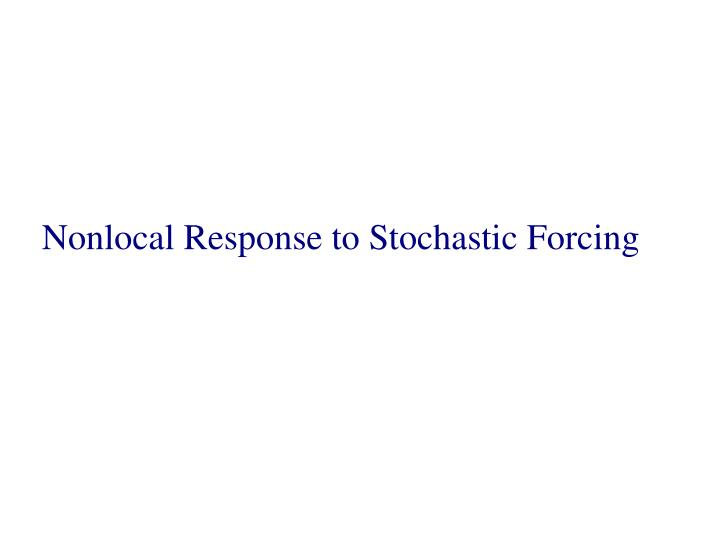 Nonlocal Response to Stochastic Forcing
