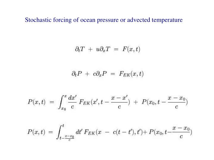 Stochastic forcing of ocean pressure or advected temperature