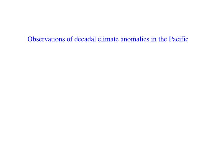 Observations of decadal climate anomalies in the Pacific