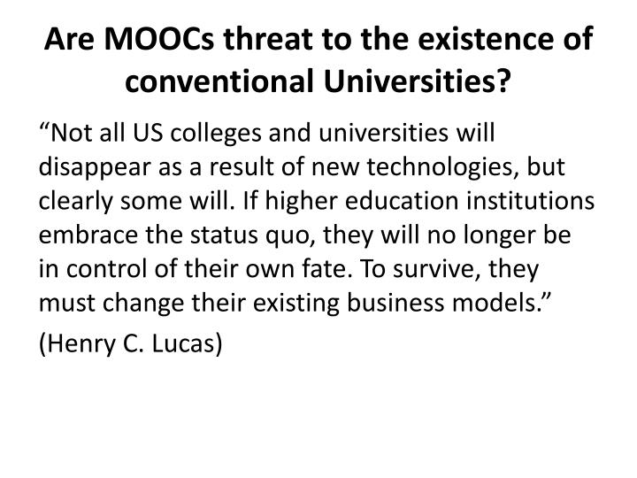 Are MOOCs threat to the existence of conventional Universities?