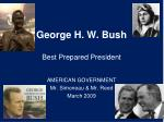 george h w bush best prepared president