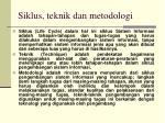 siklus teknik dan metodologi