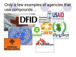only a few examples of agencies that use compounds