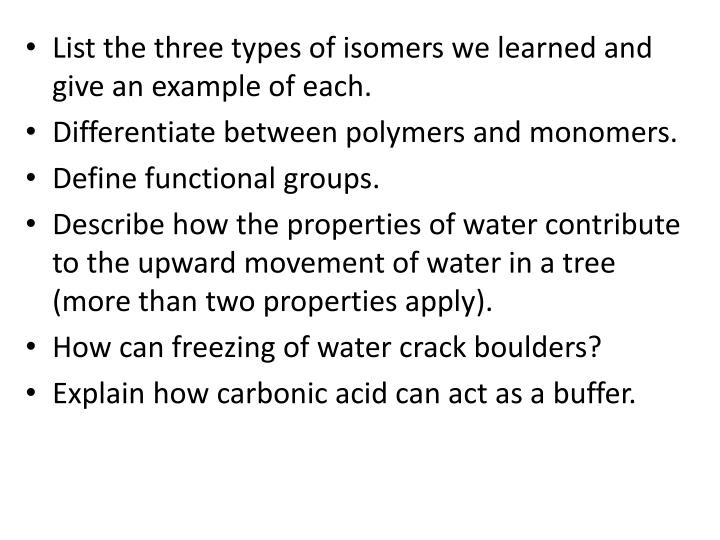 List the three types of isomers we learned and give an example of each.