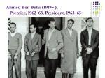 ahmed ben bella 1919 premier 1962 63 president 1963 65