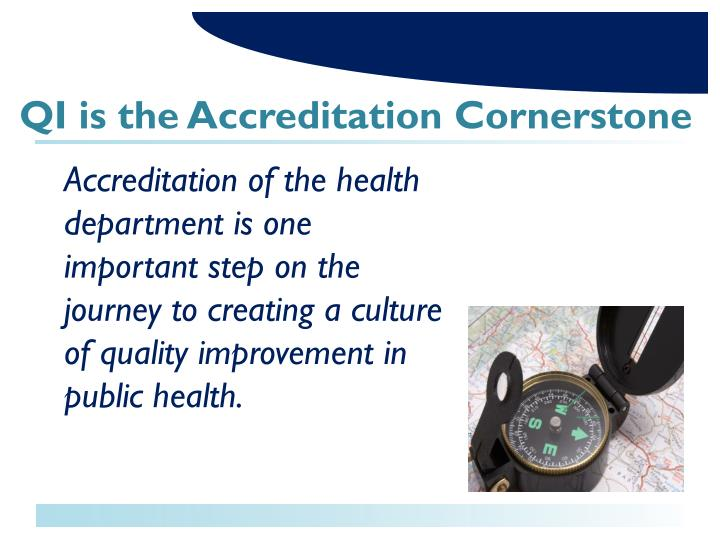 Accreditation of the health department is one important step on the journey to creating a culture of quality improvement in public health.