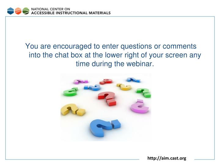 You are encouraged to enter questions or comments into the chat box at the lower right of your scree...