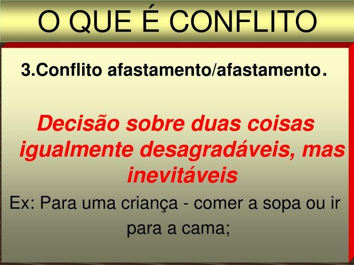 3.Conflito afastamento/afastamento