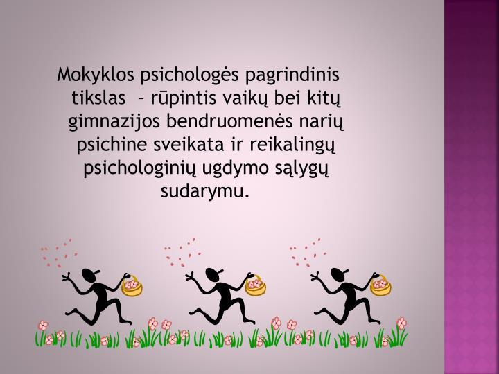 Mokyklos psichologės pagrindinis tikslas  – rūpintis vaikų bei kitų gimnazijos bendruomenės n...