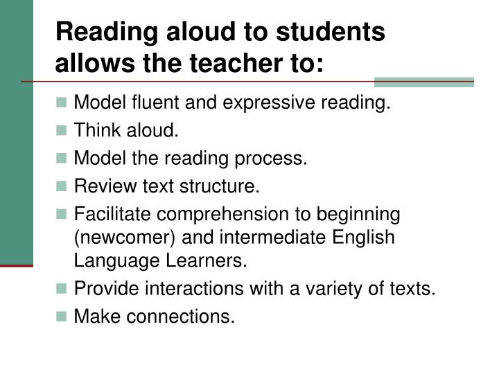 Reading aloud to students allows the teacher to: