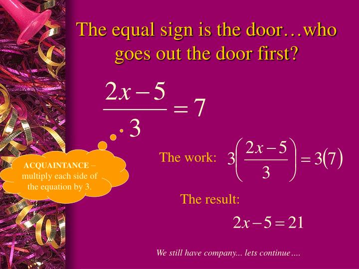 The equal sign is the door…who goes out the door first?