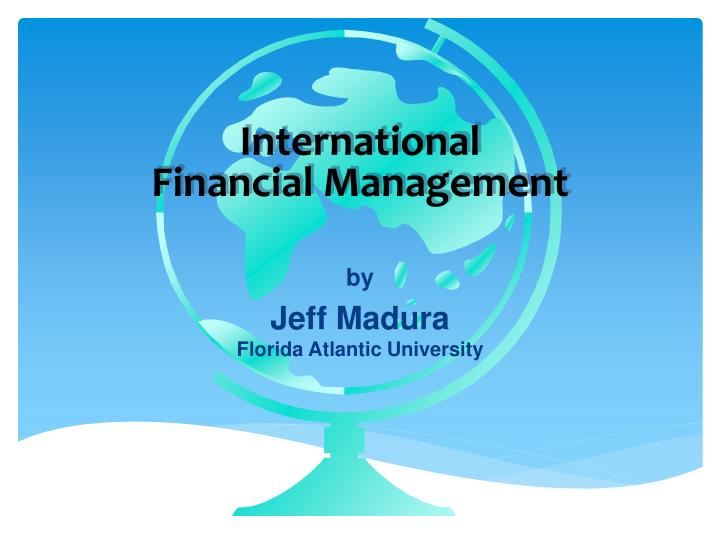 international finanical management Financial management means planning, organizing, directing and controlling the financial activities of the enterprise it means applying general management.