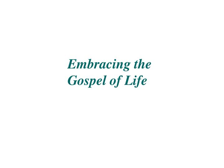 Embracing the Gospel of Life